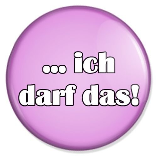 Button ... ich darf das - fun buttons, funny badges, fun pins, sprüche buttons, fun badge
