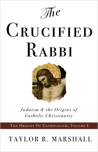 The Crucified Rabbi: Judaism and the Origins of Catholic Christianity (Origins of Catholic Christianity Trilogy)