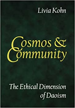 Cosmos and Community: The Ethical Dimension of Daoism: Livia Kohn