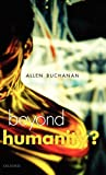 Beyond Humanity?: The Ethics of Biomedical Enhancement (Uehiro Series in Practical Ethics)