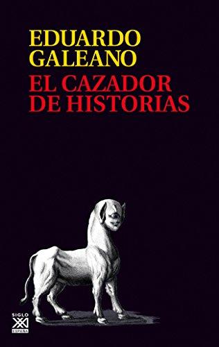 El cazador de historias (Biblioteca Eduardo Galeano)