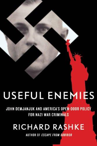 Useful Enemies: John Demanjuk and America's Open-Door Policy for Nazi War Criminals