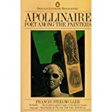 Apollinaire: Poet Among the Painters (Penguin literary biographies) (0140580220) by Steegmuller, Francis