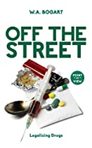 OFF THE STREET: LEGALIZING DRUGS (POINT OF VIEW)
