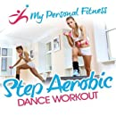 Step Aerobic Dance Workout: My Personal Fitness