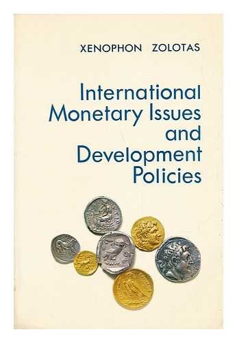 international-monetary-issues-and-development-policies-selected-essays-and-statements-xenophon-zolot