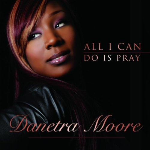 danetra moore all i can do is pray