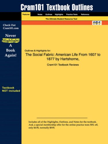 Studyguide for The Social Fabric: American Life From 1607 to 1877 by Hartshorne et al., ISBN 9780321101396 (Cram101 Text