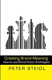 Creating Brand Meaning: How to use Brand Vision Archetypes