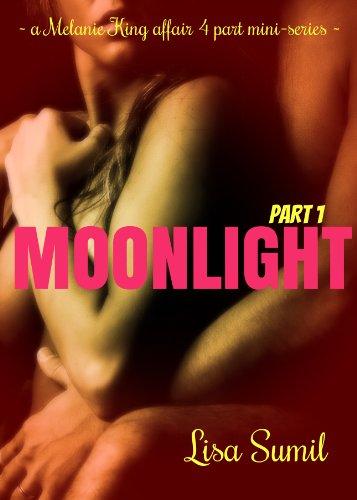Moonlight (a Melanie King Affair 4 Part Mini-Series - Part 1) by Lisa Sumil