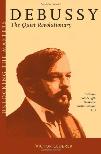 Debussy: The Quiet Revolutionary (Unlocking the Masters...