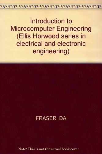 Introduction to Microcomputer Engineering (Ellis Horwood series in electrical and electronic engineering)