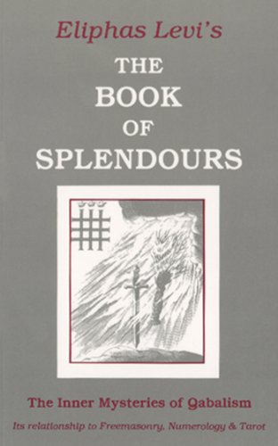 Eliphas Levi - The Book of Splendours: The Inner Mysteries of Qabalism
