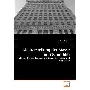 Die Darstellung der Masse im Stummfilm: Menge, Meute, Mensch bei Sergej Eisenstein und King Vidor
