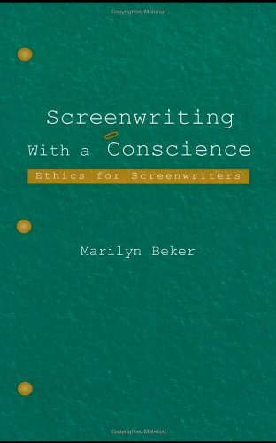 Screenwriting With a Conscience: Ethics for Screenwriters...