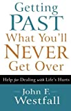 img - for Getting Past What You'll Never Get Over: Help for Dealing with Life's Hurts by Westfall, John F. (2012) Paperback book / textbook / text book