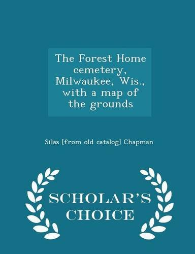 the-forest-home-cemetery-milwaukee-wis-with-a-map-of-the-grounds-scholars-choice-edition