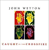 Caught in the Crossfire by Wetton, John (2003-03-18)