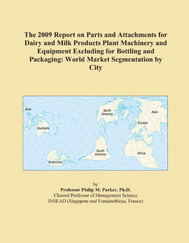 The 2009 Report on Parts and Attachments for Dairy and Milk Products Plant Machinery and Equipment Excluding for Bottling and Packaging: World Market Segmentation by City