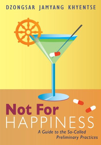 Not for Happiness: A Guide to the So-Called Preliminary Practices, by Dzongsar Jamyang Khyentse