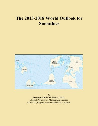 The 2013-2018 World Outlook for Smoothies by Icon Group International