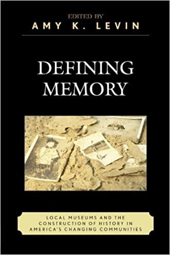 Defining Memory: Local Museums and the Construction of History in America's Changing Communities (American Association for State and Local History)