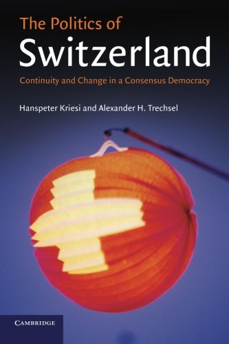 The Politics of Switzerland Paperback: Continuity and Change in a Consensus Democracy
