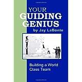 Your Guiding Genius: Building a World Class Team ~ Jay LaBonte