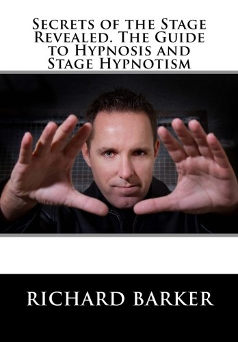 Secrets of the Stage Revealed: The Guide to Hypnosis and Stage Hypnotism