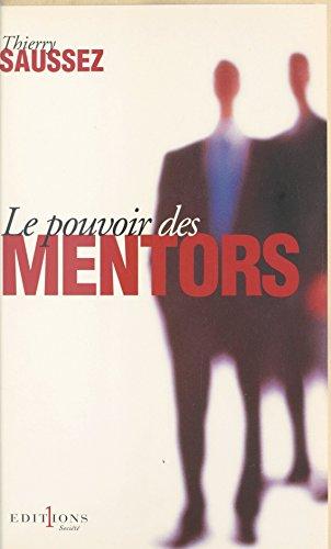 Le pouvoir des mentors : petit manuel à destination de tous ceux qui s'intéressent aux coulisses de la vie politique et des campagnes électorales
