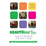 HeavyWeight Yoga: Yoga for the Body You Have Today ~ Abby Lentz