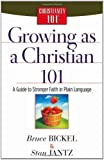 Growing as a Christian 101: A Guide to Stronger Faith in Plain Language (Christianity 101)