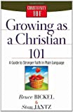 Growing as a Christian 101: A Guide to Stronger Faith in Plain Language (Christianity 101®) (0736914315) by Bickel, Bruce