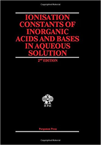 Ionisation Constants of Inorganic Acids and Bases in Aqueous Solution (I U P a C Chemical Data Series)