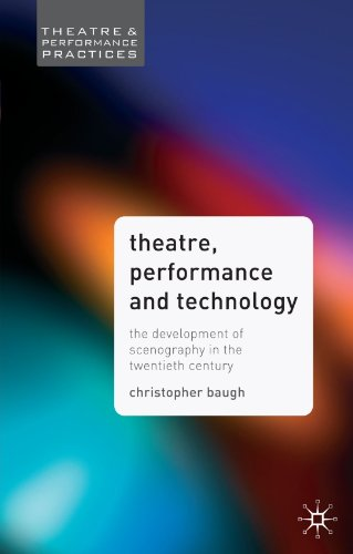 Theatre Performance And Technology: The Development Of Scenography In The Twentieth Century (Theatre And Performance Practices) front-1042207
