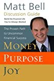Discussion Guide for Money, Purpose, Joy: The Proven Path to Uncommon Financial Success