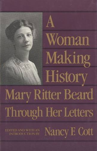 Image for A Woman Making History: Mary Ritter Beard Through Her Letters