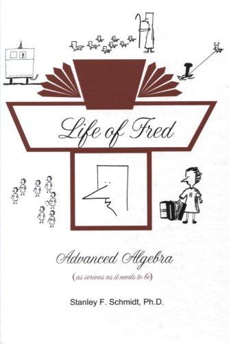 Life of Fred--Advanced Algebra