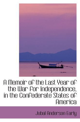 A Memoir of the Last Year of the War for Independence, in the Confederate States of America