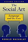 Ronald K. S. Macaulay The Social Art: Language and Its Uses