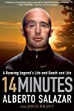 img - for [ 14 MINUTES: A RUNNING LEGEND'S LIFE AND DEATH AND LIFE ] By Salazar, Alberto ( Author) 2013 [ Paperback ] book / textbook / text book