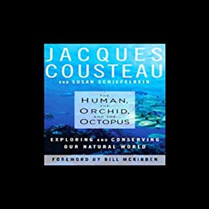 The Human, the Orchid, and the Octopus: Exploring and Conserving Our Natural World | [Jacques Cousteau, Susan Schielfelbein]