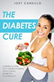 The Diabetes Cure - A simple guide to understanding and curing diabetes naturally!