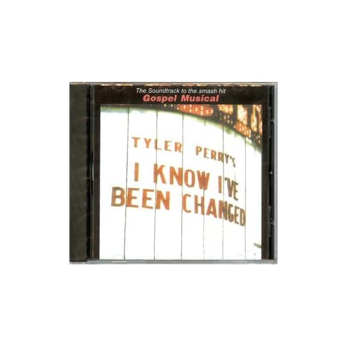 Tyler Perry s - I Know I ve Been ChangedI Know Ive Been Changed Tyler Perry