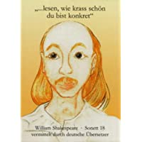 ...lesen, wie krass schön du bist konkret: William Shakespeare, Sonett 18 vermittelt durch deutsche Übersetzer...