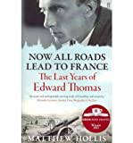 Now All Roads Lead to France: The Last Years of Edward Thomas (Paperback) - Common Matthew Hollis