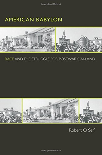 American Babylon: Race and the Struggle for Postwar Oakland (Politics and Society in Modern America), Self, Robert O.