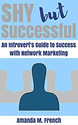 Shy but Successful: An Introvert's Guide to Success with Network Marketing (MLM Success Series Book 3)
