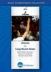 2001 NCAA(r) Division I Women's Volleyball National Semi-Final - Arizona vs. Long Beach State
