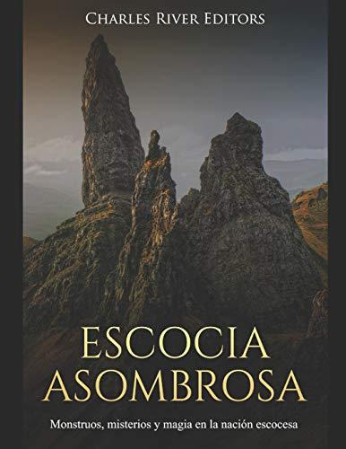 Escocia Asombrosa Monstruos, misterios y magia en la nación escocesa  [Charles River Editors] (Tapa Blanda)
